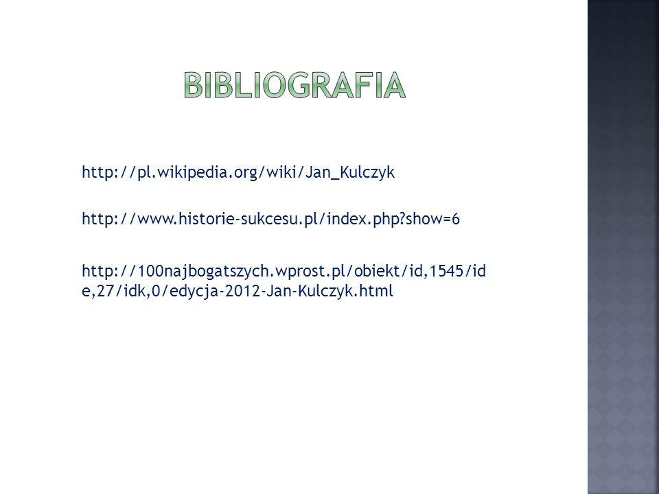 http://pl.wikipedia.org/wiki/Jan_Kulczyk http://www.historie-sukcesu.pl/index.php?show=6 http://100najbogatszych.wprost.pl/obiekt/id,1545/id e,27/idk,