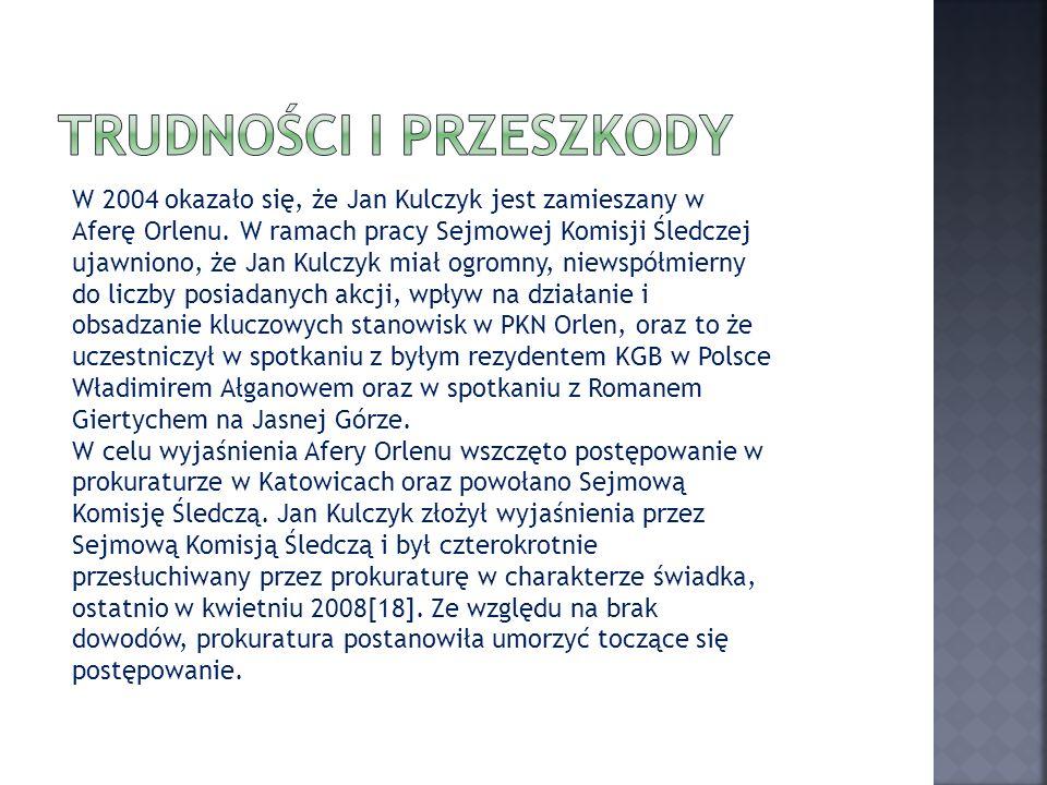 W 2004 okazało się, że Jan Kulczyk jest zamieszany w Aferę Orlenu. W ramach pracy Sejmowej Komisji Śledczej ujawniono, że Jan Kulczyk miał ogromny, ni