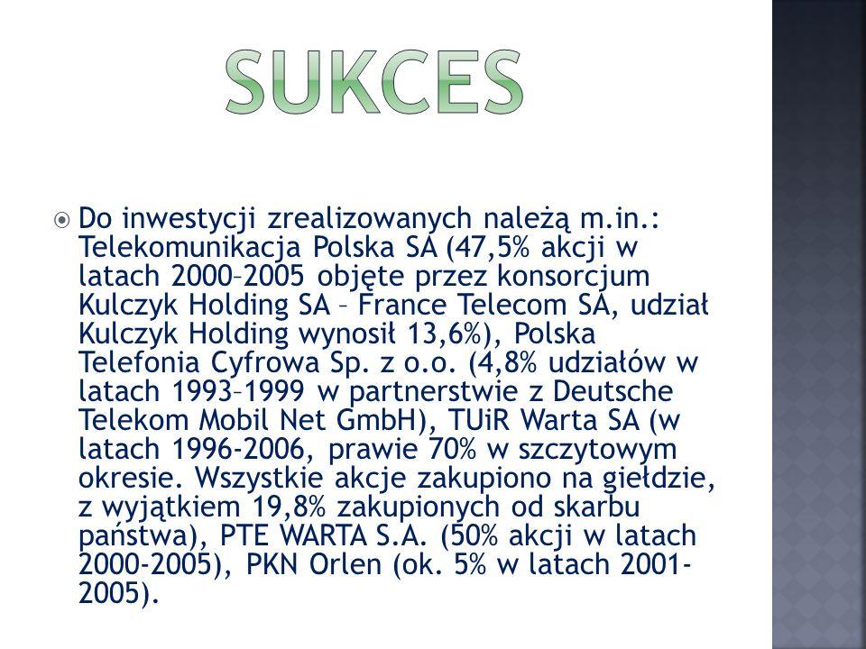 Do inwestycji zrealizowanych należą m.in.: Telekomunikacja Polska SA (47,5% akcji w latach 2000–2005 objęte przez konsorcjum Kulczyk Holding SA – Fran