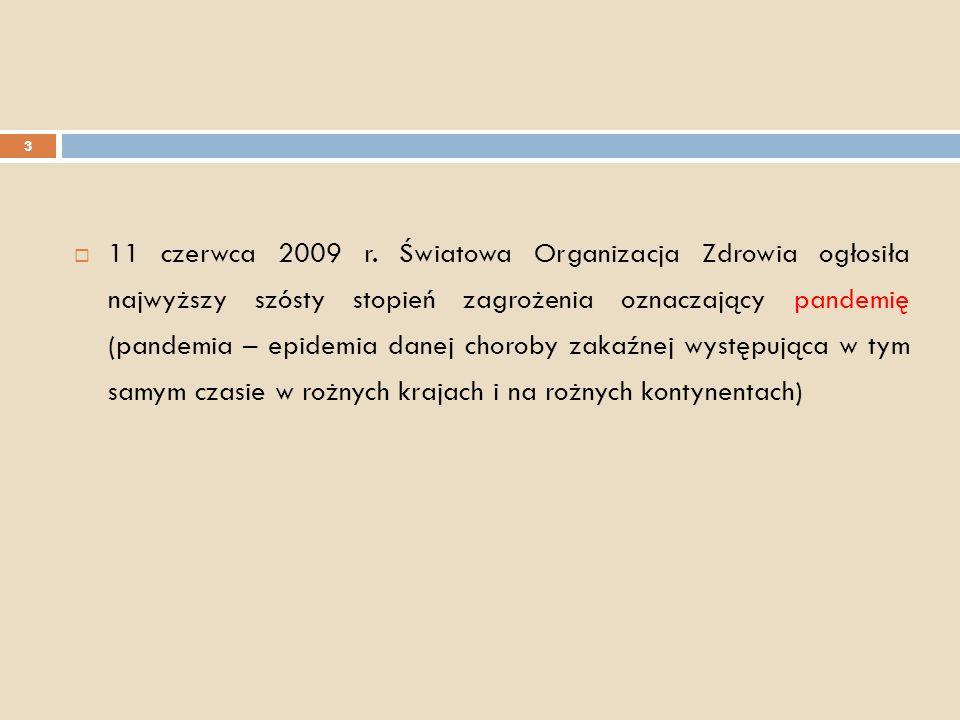3 11 czerwca 2009 r. Światowa Organizacja Zdrowia ogłosiła najwyższy szósty stopień zagrożenia oznaczający pandemię (pandemia – epidemia danej choroby