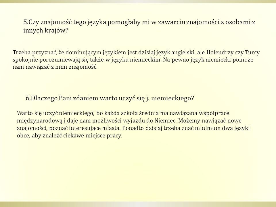 5.Czy znajomość tego języka pomogłaby mi w zawarciu znajomości z osobami z innych krajów? Trzeba przyznać, że dominującym językiem jest dzisiaj język