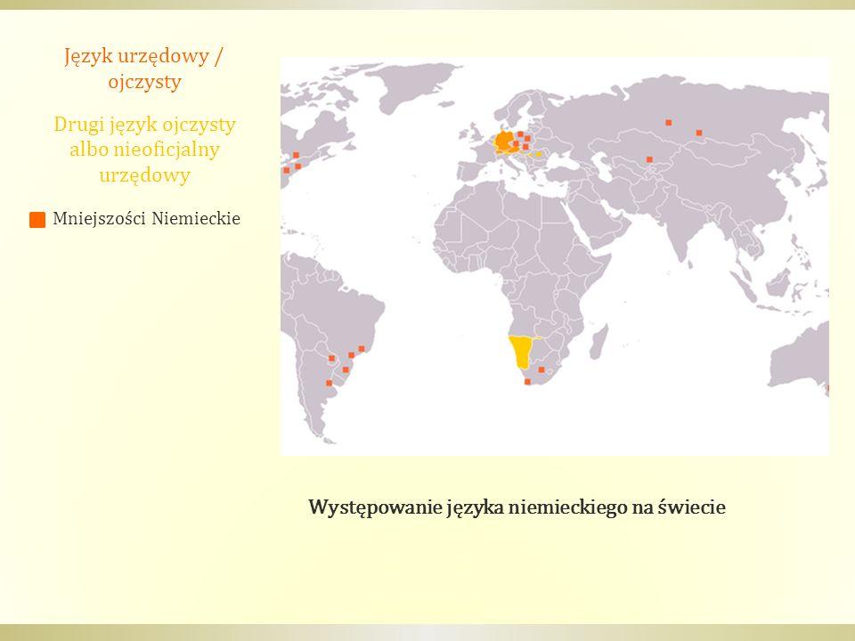 Występowanie języka niemieckiego na świecie Język urzędowy / ojczysty Drugi język ojczysty albo nieoficjalny urzędowy Mniejszości Niemieckie