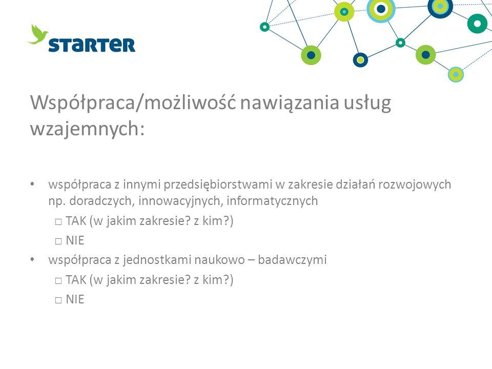 Współpraca/możliwość nawiązania usług wzajemnych: współpraca z innymi przedsiębiorstwami w zakresie działań rozwojowych np. doradczych, innowacyjnych,
