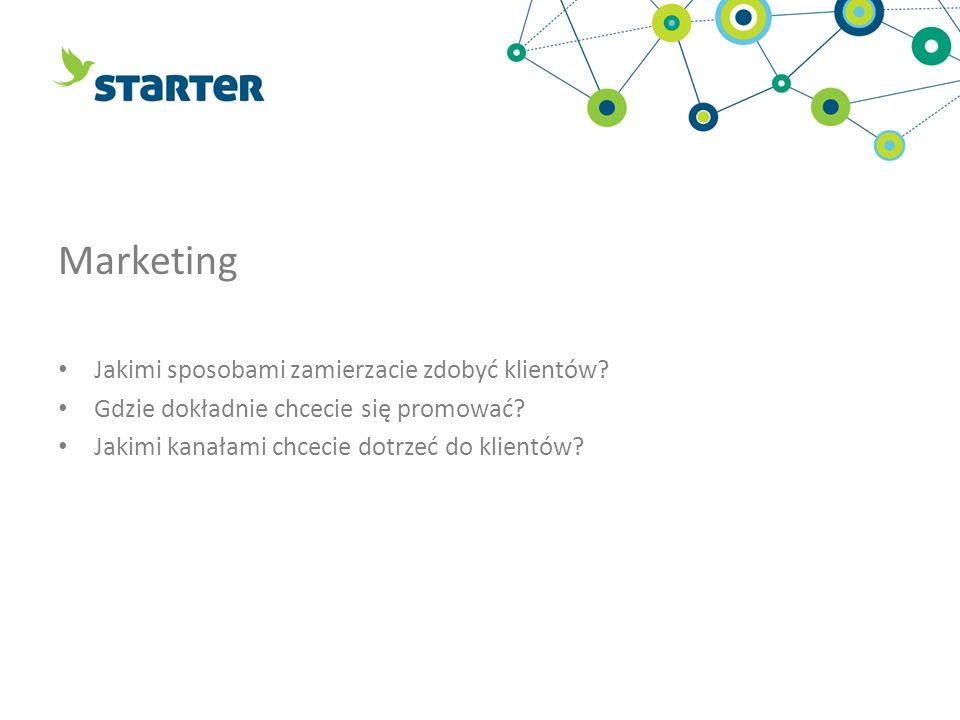 Marketing Jakimi sposobami zamierzacie zdobyć klientów? Gdzie dokładnie chcecie się promować? Jakimi kanałami chcecie dotrzeć do klientów?