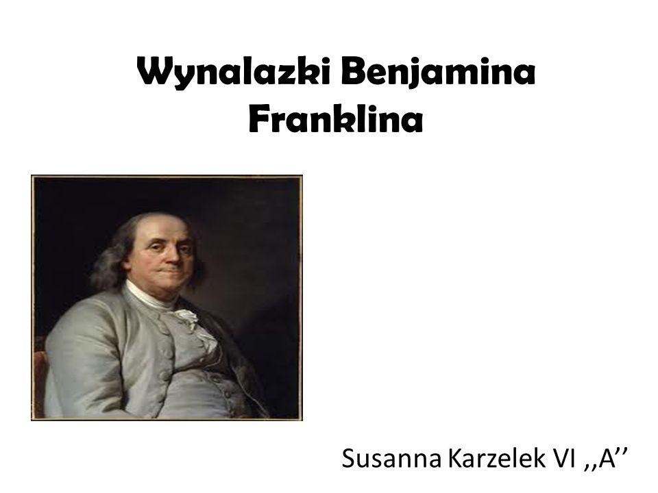 Wynalazki Benjamina Franklina Susanna Karzelek VI,,A