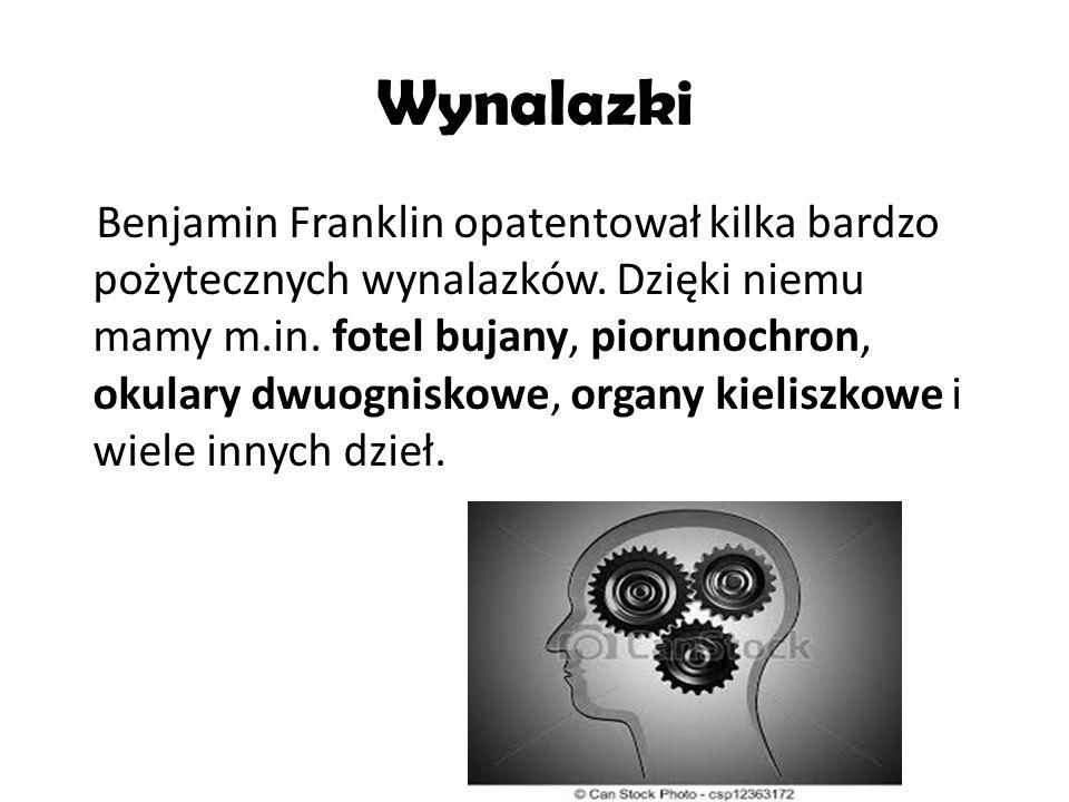 Wynalazki Benjamin Franklin opatentował kilka bardzo pożytecznych wynalazków. Dzięki niemu mamy m.in. fotel bujany, piorunochron, okulary dwuogniskowe