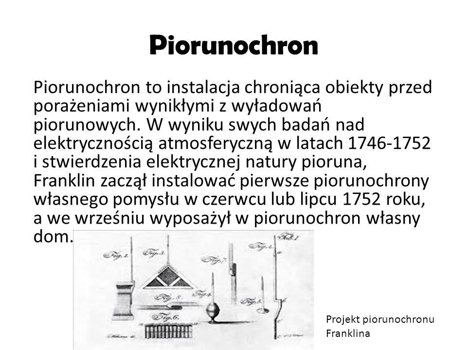Piorunochron Piorunochron to instalacja chroniąca obiekty przed porażeniami wynikłymi z wyładowań piorunowych. W wyniku swych badań nad elektryczności