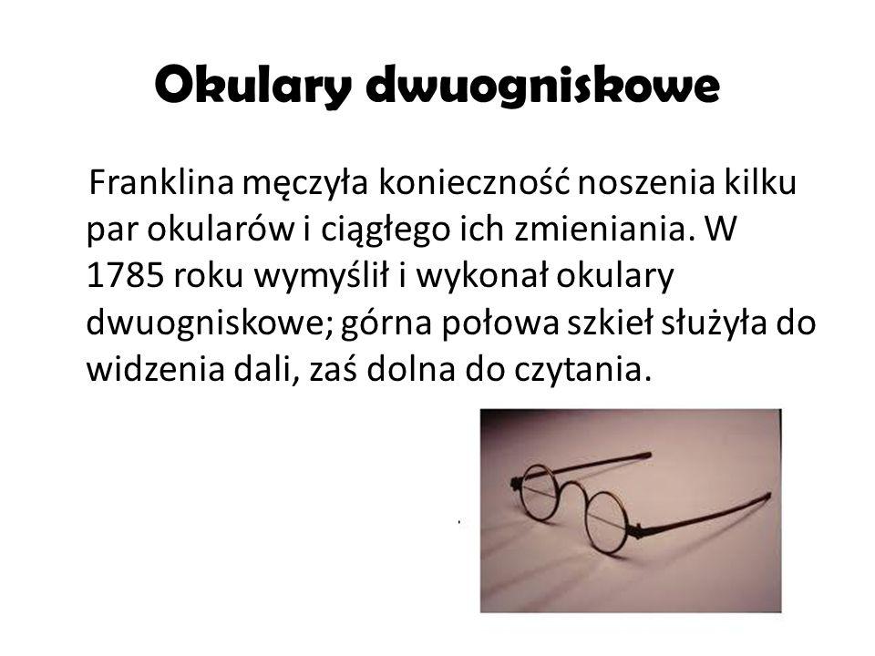 Okulary dwuogniskowe Franklina męczyła konieczność noszenia kilku par okularów i ciągłego ich zmieniania. W 1785 roku wymyślił i wykonał okulary dwuog