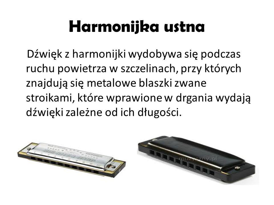 Harmonijka ustna Dźwięk z harmonijki wydobywa się podczas ruchu powietrza w szczelinach, przy których znajdują się metalowe blaszki zwane stroikami, k