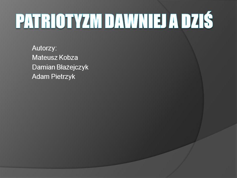 Autorzy: Mateusz Kobza Damian Błażejczyk Adam Pietrzyk