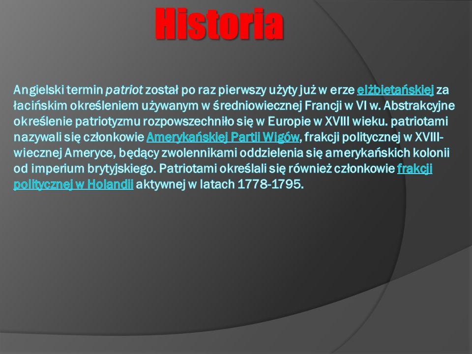 W Polsce idee patriotyczne deklarowało Stronnictwo Patriotyczne – nieformalne ugrupowanie polityczne działające w Rzeczypospolitej Obojga Narodów skupiające reformatorskich działaczy w czasie Sejmu Wielkiego w latach 1788-1792.