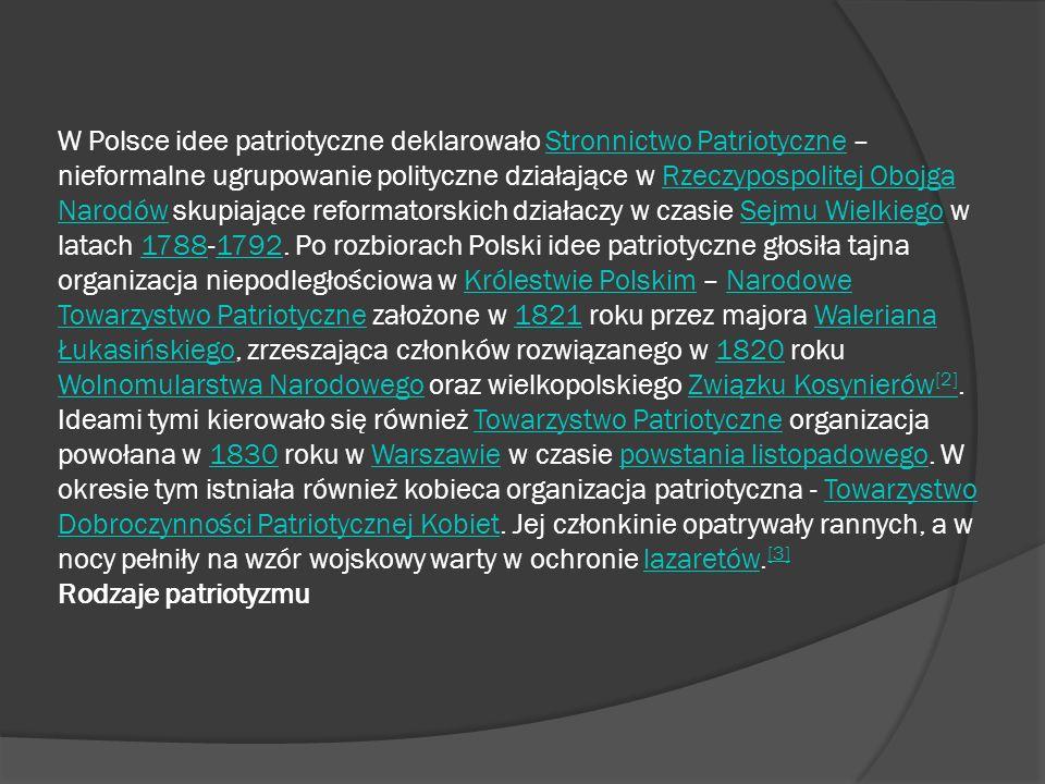 W Polsce idee patriotyczne deklarowało Stronnictwo Patriotyczne – nieformalne ugrupowanie polityczne działające w Rzeczypospolitej Obojga Narodów skup