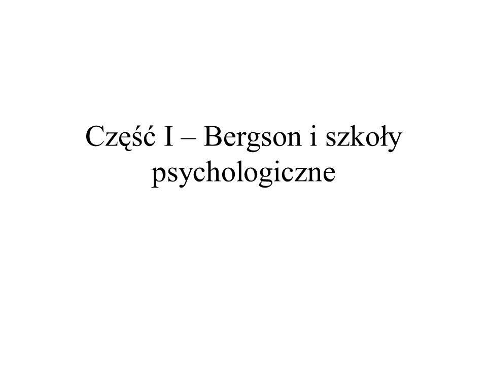 Część I – Bergson i szkoły psychologiczne