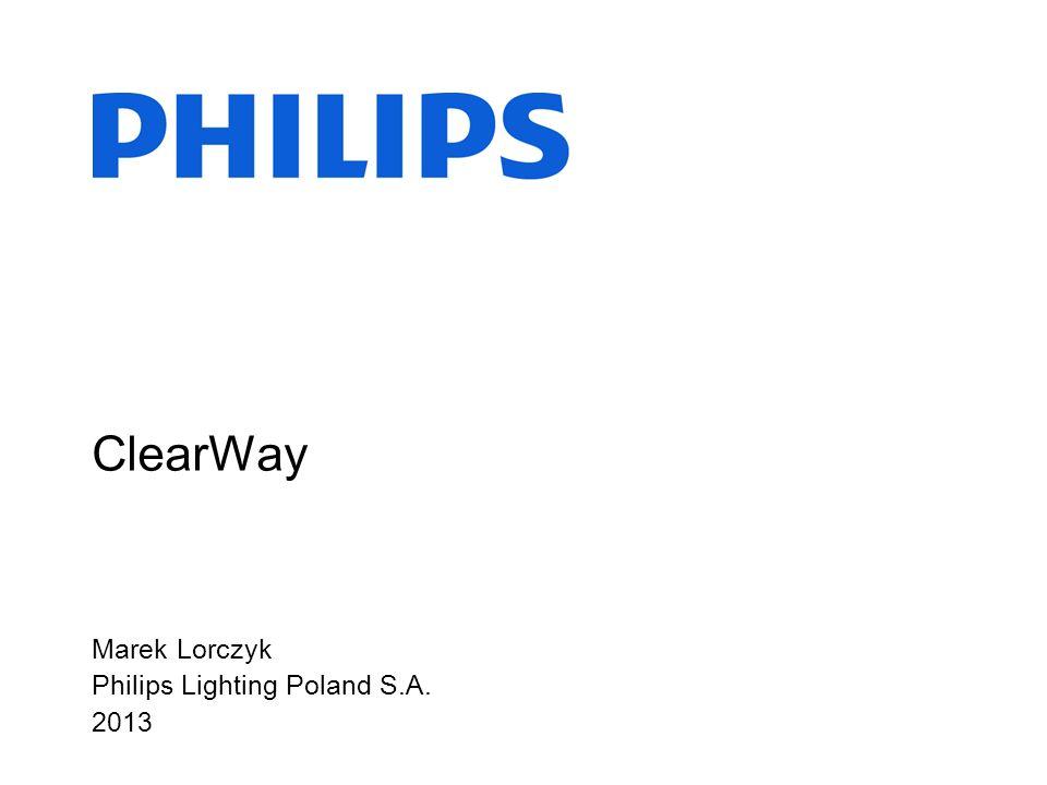Marek Lorczyk Philips Lighting Poland S.A. 2013 ClearWay