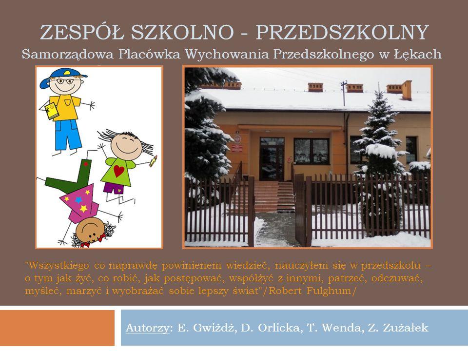 ZESPÓŁ SZKOLNO - PRZEDSZKOLNY Autorzy: E. Gwiżdż, D. Orlicka, T. Wenda, Z. Zużałek Samorządowa Placówka Wychowania Przedszkolnego w Łękach
