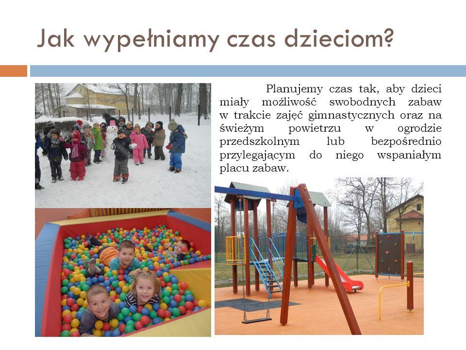 Jak wypełniamy czas dzieciom? Planujemy czas tak, aby dzieci miały możliwość swobodnych zabaw w trakcie zajęć gimnastycznych oraz na świeżym powietrzu