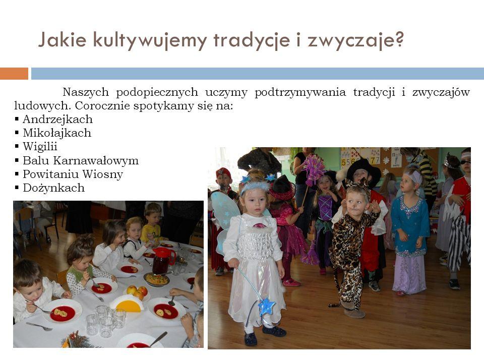 Jakie kultywujemy tradycje i zwyczaje? Naszych podopiecznych uczymy podtrzymywania tradycji i zwyczajów ludowych. Corocznie spotykamy się na: Andrzejk