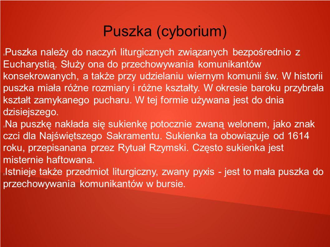 Puszka (cyborium) Puszka należy do naczyń liturgicznych związanych bezpośrednio z Eucharystią. Służy ona do przechowywania komunikantów konsekrowanych