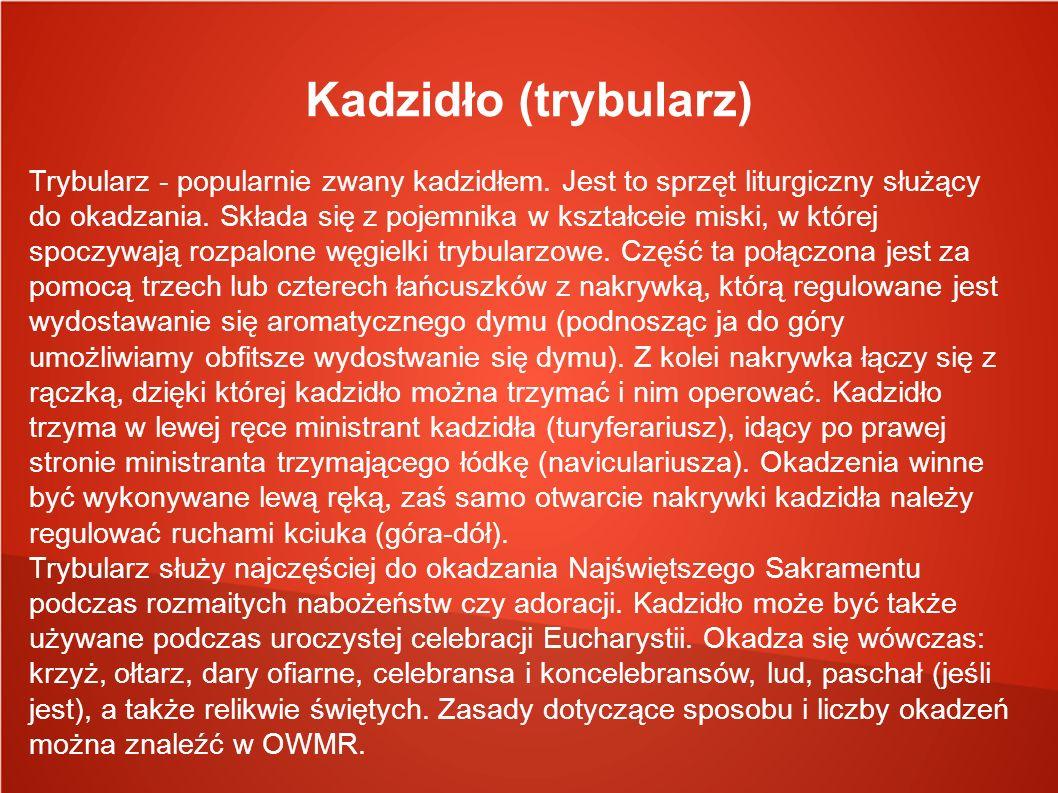 Kadzidło (trybularz) Trybularz - popularnie zwany kadzidłem. Jest to sprzęt liturgiczny służący do okadzania. Składa się z pojemnika w kształceie misk