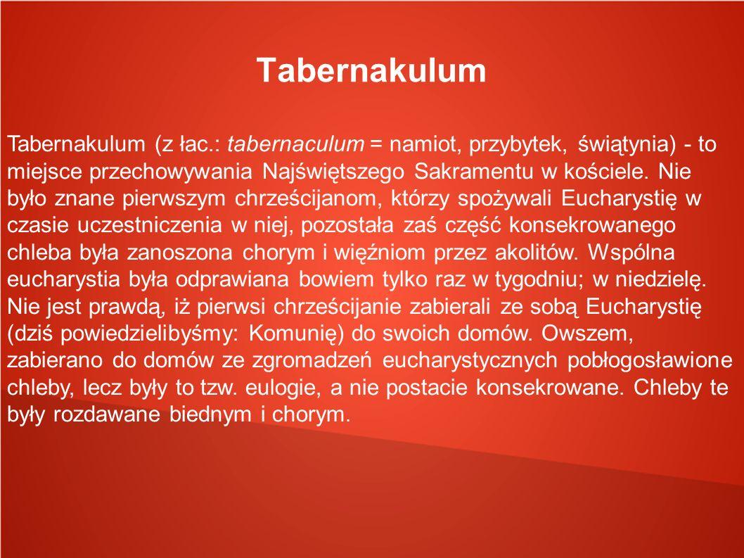 Tabernakulum Tabernakulum (z łac.: tabernaculum = namiot, przybytek, świątynia) - to miejsce przechowywania Najświętszego Sakramentu w kościele. Nie b