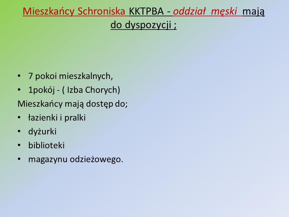 Mieszkańcy Schroniska KKTPBA - oddział męski mają do dyspozycji ; 7 pokoi mieszkalnych, 1pokój - ( Izba Chorych) Mieszkańcy mają dostęp do; łazienki i