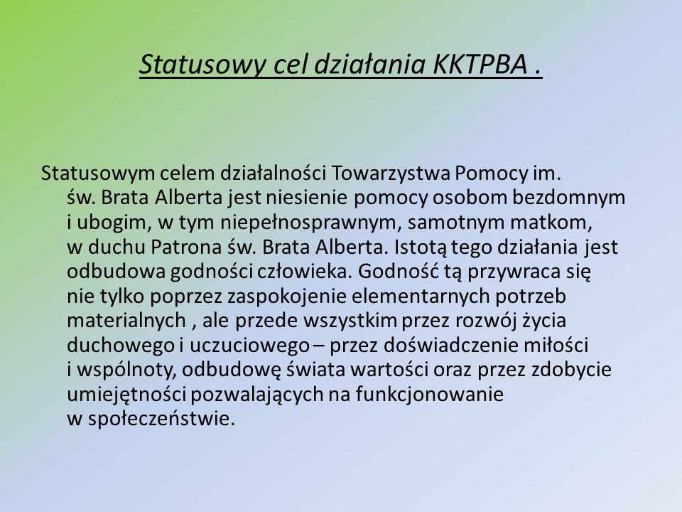 Statusowy cel działania KKTPBA. Statusowym celem działalności Towarzystwa Pomocy im. św. Brata Alberta jest niesienie pomocy osobom bezdomnym i ubogim