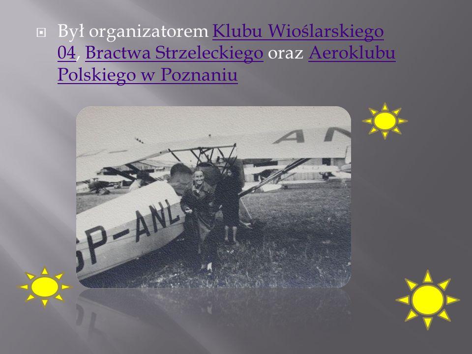 Był organizatorem Klubu Wioślarskiego 04, Bractwa Strzeleckiego oraz Aeroklubu Polskiego w PoznaniuKlubu Wioślarskiego 04Bractwa StrzeleckiegoAeroklub