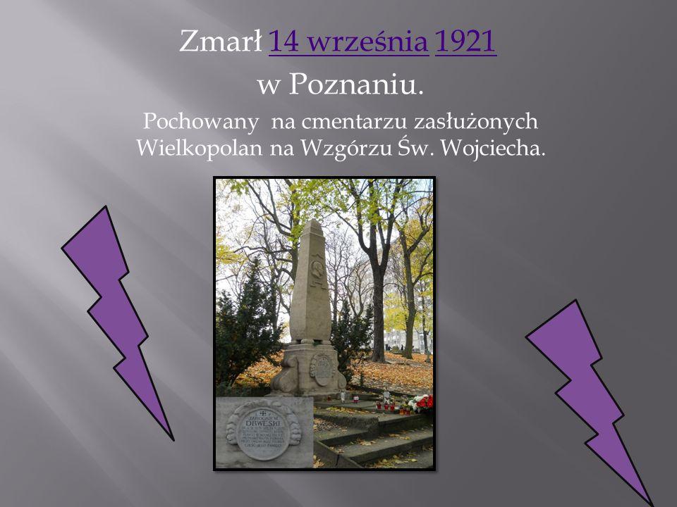 Zmarł 14 września 1921 14 września1921 w Poznaniu. Pochowany na cmentarzu zasłużonych Wielkopolan na Wzgórzu Św. Wojciecha.