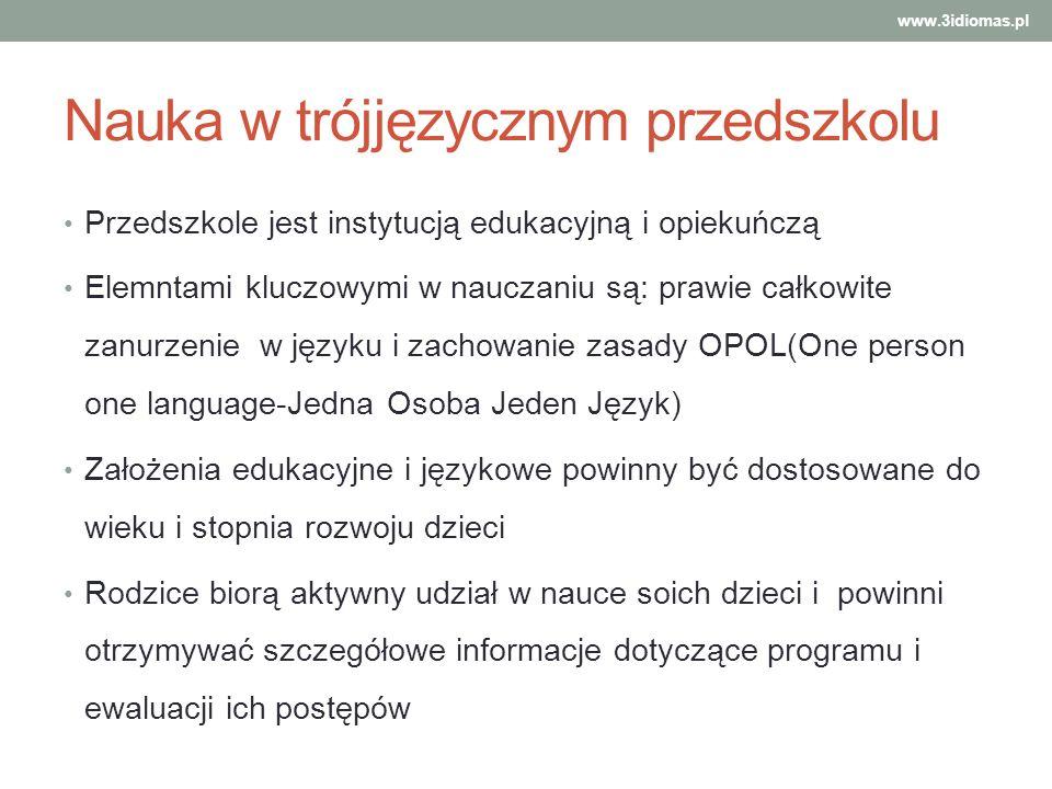 Nauka w trójjęzycznym przedszkolu www.3idiomas.pl Przedszkole jest instytucją edukacyjną i opiekuńczą Elemntami kluczowymi w nauczaniu są: prawie całk