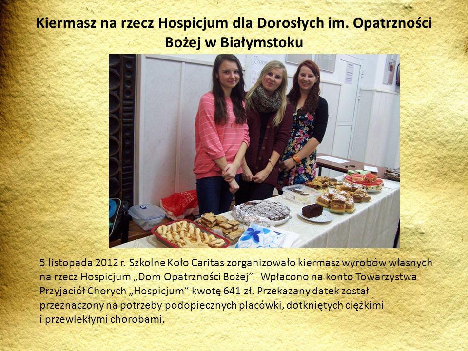 5 listopada 2012 r. Szkolne Koło Caritas zorganizowało kiermasz wyrobów własnych na rzecz Hospicjum Dom Opatrzności Bożej. Wpłacono na konto Towarzyst
