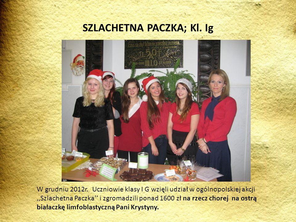 W grudniu 2012r. Uczniowie klasy I G wzięli udział w ogólnopolskiej akcji,,Szlachetna Paczka i zgromadzili ponad 1600 zł na rzecz chorej na ostrą biał