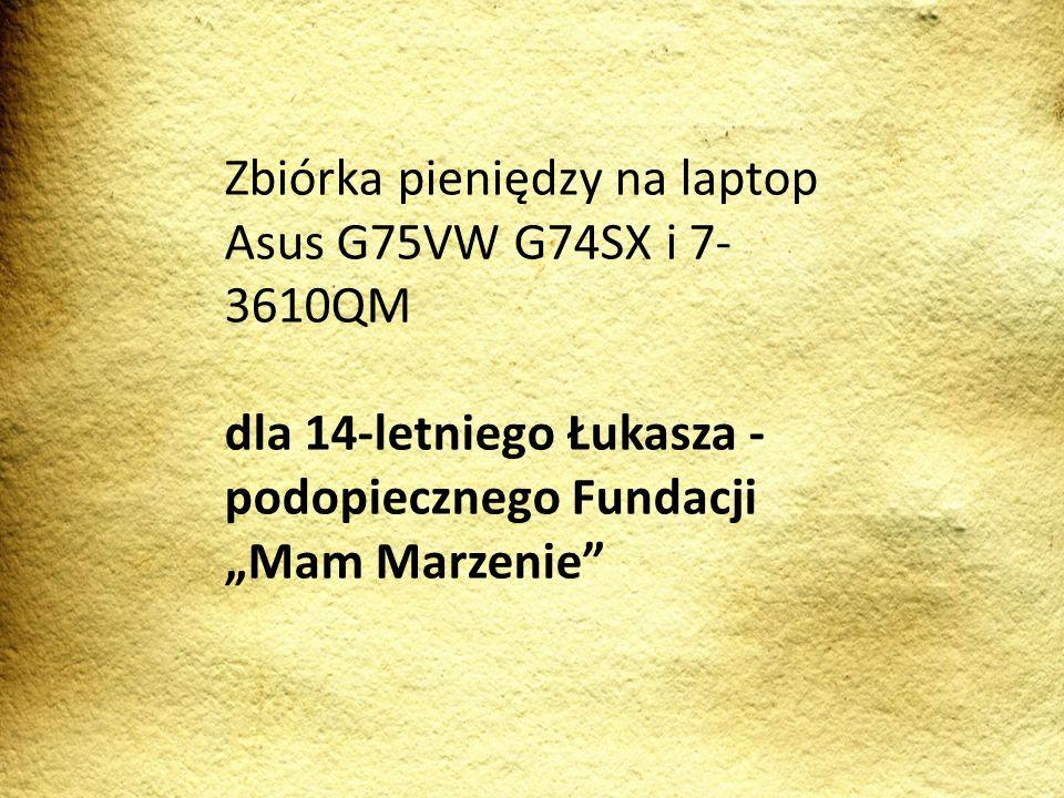 Zbiórka pieniędzy na laptop Asus G75VW G74SX i 7- 3610QM dla 14-letniego Łukasza - podopiecznego Fundacji Mam Marzenie