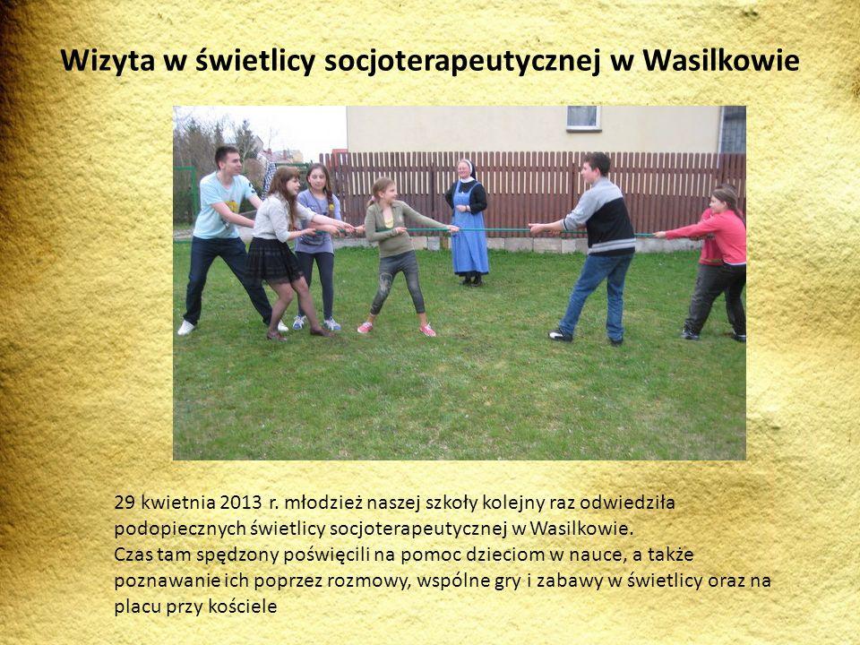 29 kwietnia 2013 r. młodzież naszej szkoły kolejny raz odwiedziła podopiecznych świetlicy socjoterapeutycznej w Wasilkowie. Czas tam spędzony poświęci