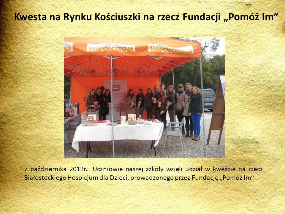 7 października 2012r. Uczniowie naszej szkoły wzięli udział w kweście na rzecz Białostockiego Hospicjum dla Dzieci, prowadzonego przez Fundację Pomóż
