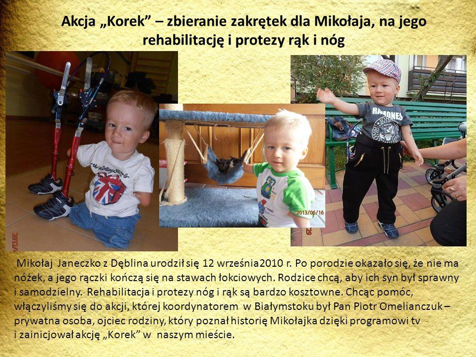 Akcja Korek – zbieranie zakrętek dla Mikołaja, na jego rehabilitację i protezy rąk i nóg Mikołaj Janeczko z Dęblina urodził się 12 września2010 r. Po