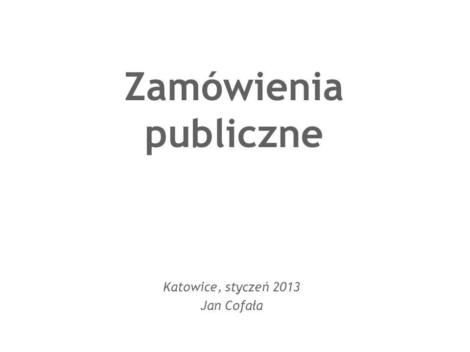 Zamówienia publiczne Katowice, styczeń 2013 Jan Cofała
