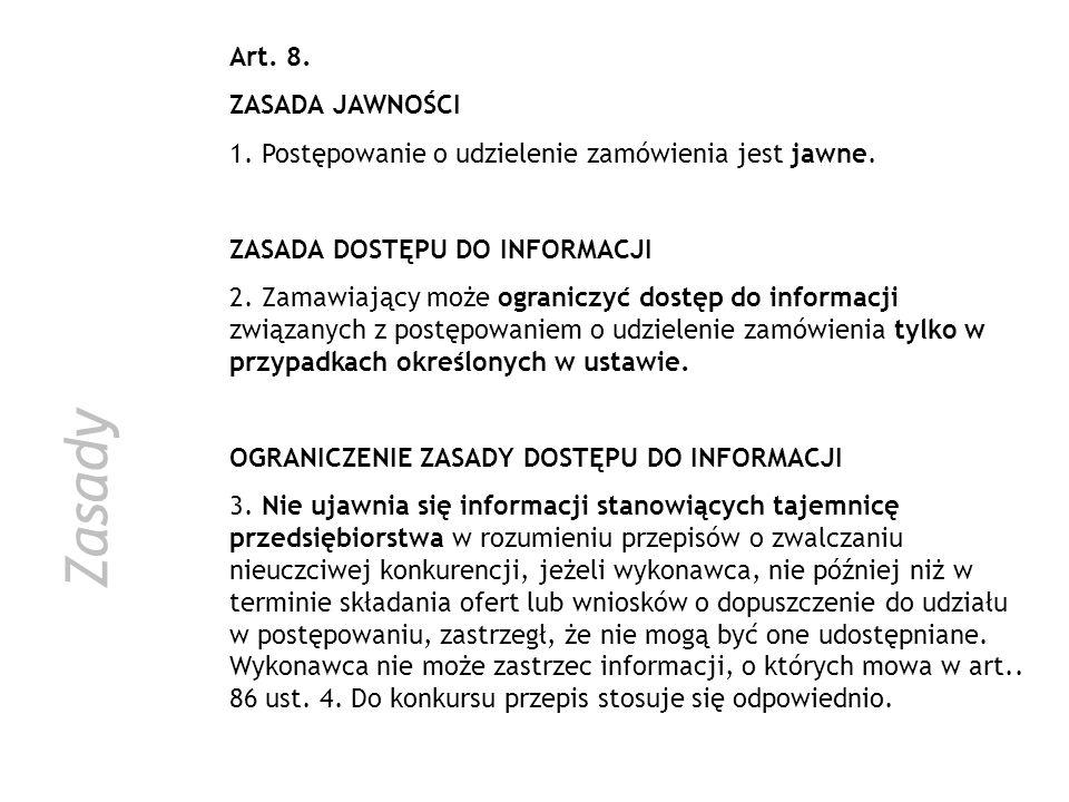 Zasady Art. 8. ZASADA JAWNOŚCI 1. Postępowanie o udzielenie zamówienia jest jawne. ZASADA DOSTĘPU DO INFORMACJI 2. Zamawiający może ograniczyć dostęp