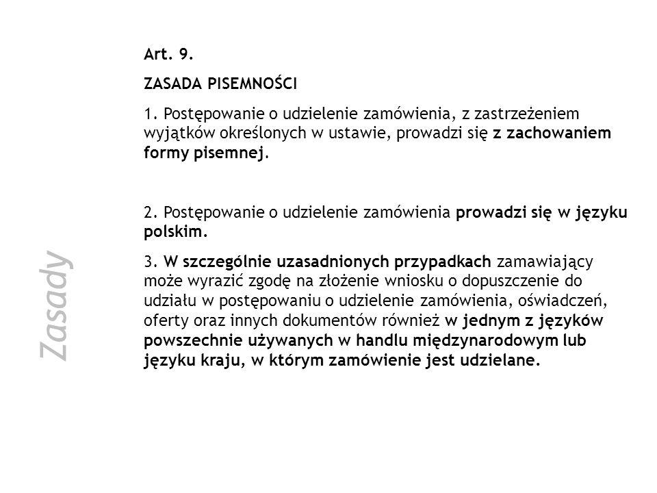 Zasady Art. 9. ZASADA PISEMNOŚCI 1. Postępowanie o udzielenie zamówienia, z zastrzeżeniem wyjątków określonych w ustawie, prowadzi się z zachowaniem f