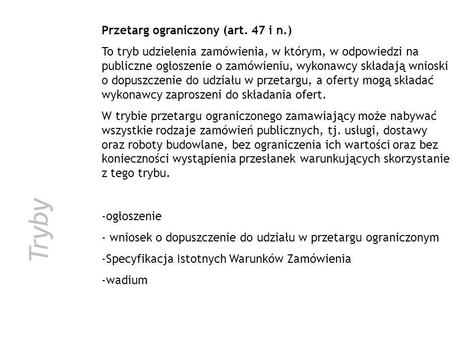 Tryby Przetarg ograniczony (art. 47 i n.) To tryb udzielenia zamówienia, w którym, w odpowiedzi na publiczne ogłoszenie o zamówieniu, wykonawcy składa
