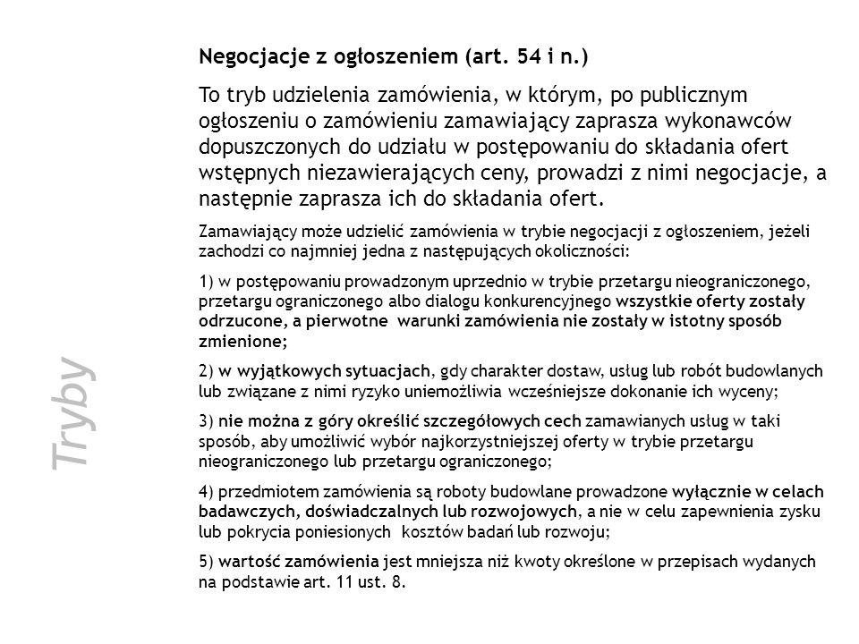 Tryby Negocjacje z ogłoszeniem (art. 54 i n.) To tryb udzielenia zamówienia, w którym, po publicznym ogłoszeniu o zamówieniu zamawiający zaprasza wyko