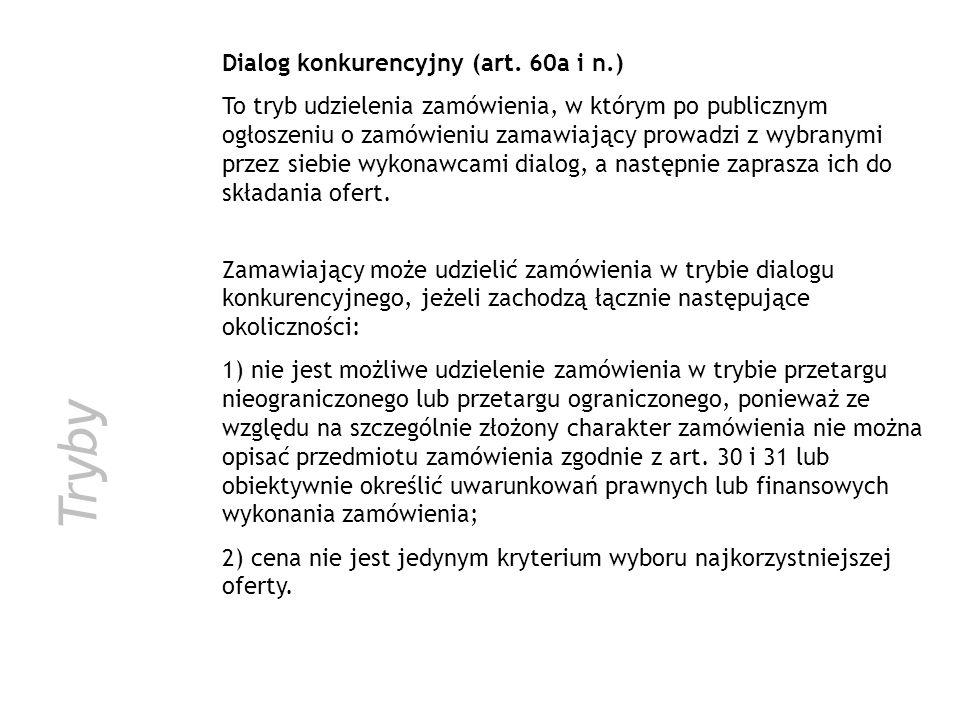 Tryby Dialog konkurencyjny (art. 60a i n.) To tryb udzielenia zamówienia, w którym po publicznym ogłoszeniu o zamówieniu zamawiający prowadzi z wybran
