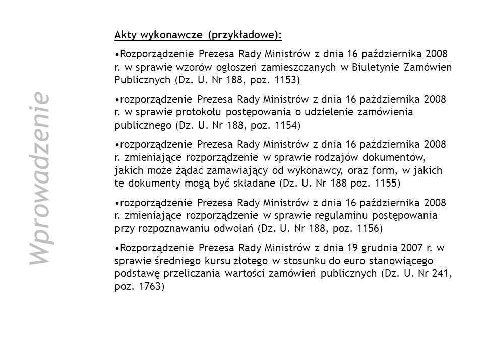 Wprowadzenie Akty wykonawcze (przykładowe): Rozporządzenie Prezesa Rady Ministrów z dnia 16 października 2008 r. w sprawie wzorów ogłoszeń zamieszczan