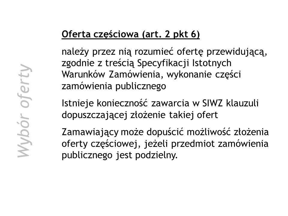 Oferta częściowa (art. 2 pkt 6) należy przez nią rozumieć ofertę przewidującą, zgodnie z treścią Specyfikacji Istotnych Warunków Zamówienia, wykonanie