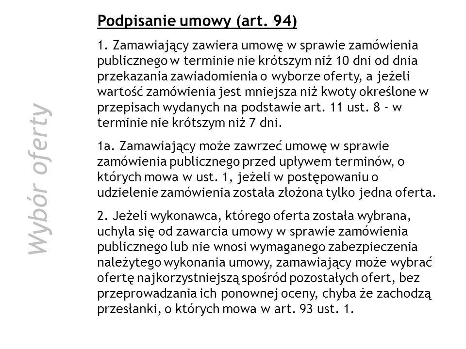 Podpisanie umowy (art. 94) 1. Zamawiający zawiera umowę w sprawie zamówienia publicznego w terminie nie krótszym niż 10 dni od dnia przekazania zawiad