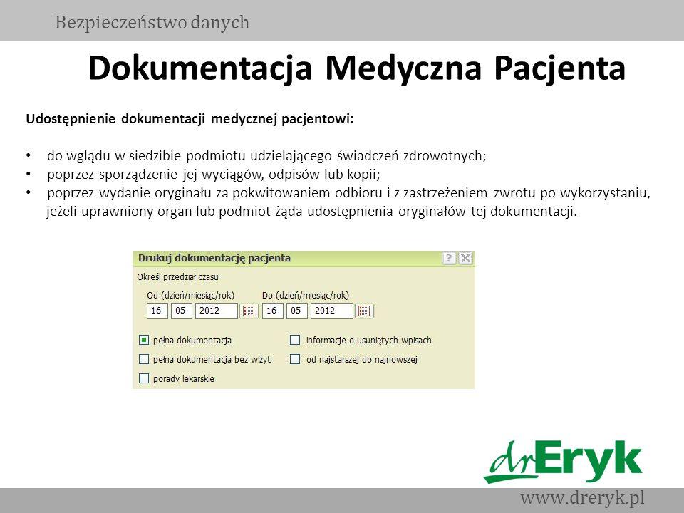 Dokumentacja Medyczna Pacjenta Bezpieczeństwo danych www.dreryk.pl Udostępnienie dokumentacji medycznej pacjentowi: do wglądu w siedzibie podmiotu udz