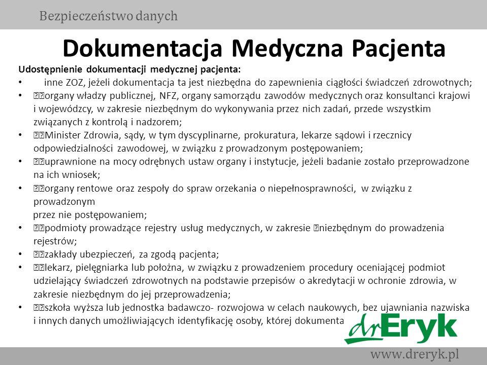"""Dokumentacja Medyczna Pacjenta Bezpieczeństwo danych www.dreryk.pl Udostępnienie dokumentacji medycznej pacjenta: """" inne ZOZ, jeżeli dokumentacja ta j"""