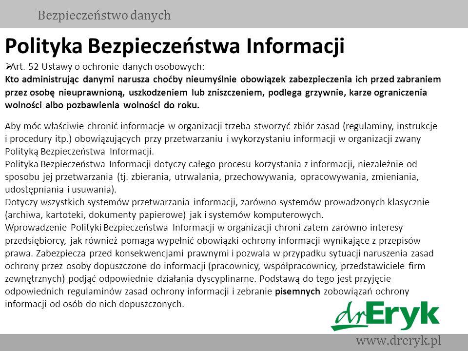 Polityka Bezpieczeństwa Informacji Art. 52 Ustawy o ochronie danych osobowych: Kto administrując danymi narusza choćby nieumyślnie obowiązek zabezpiec