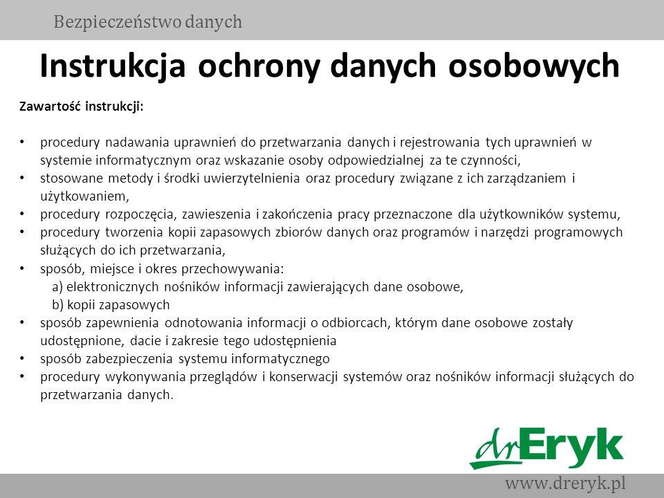 Instrukcja ochrony danych osobowych Bezpieczeństwo danych www.dreryk.pl Zawartość instrukcji: procedury nadawania uprawnień do przetwarzania danych i
