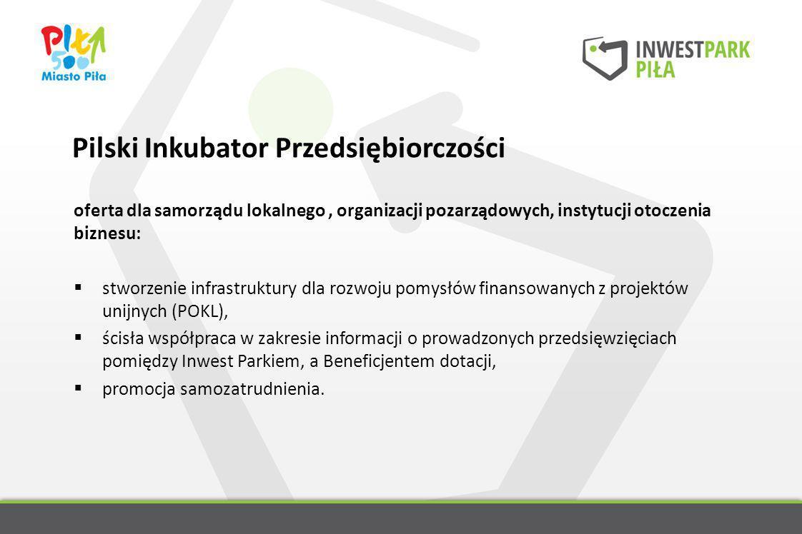 Pilski Inkubator Przedsiębiorczości oferta dla samorządu lokalnego, organizacji pozarządowych, instytucji otoczenia biznesu: stworzenie infrastruktury