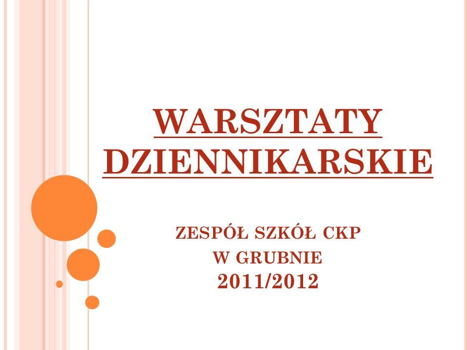 WARSZTATY DZIENNIKARSKIE ZESPÓŁ SZKÓŁ CKP W GRUBNIE 2011/2012